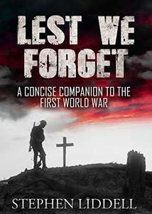 Stephen Liddell - Lest We Forget: A Concise Companion to the First World War Kindle Edition - Free @ Amazon