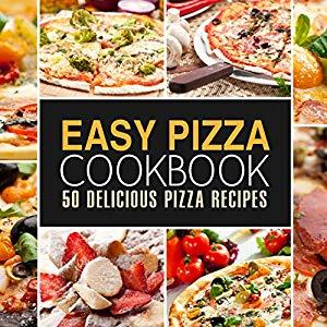Easy Pizza Cookbook: 50 Delicious Pizza Recipes (2nd Edition) [Print Replica] Kindle Edition - Free Download @ Amazon - Free @ Amazon