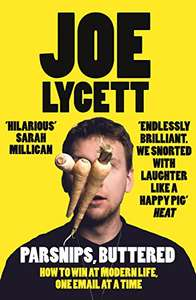 Parsnips, Buttered: How to win at modern life, one email at a time by Joe Lycett at Amazon Kindle 99p