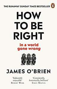 """""""How To Be Right: … in a world gone wrong"""" Kindle edition by James O'Brien for only £0.99."""