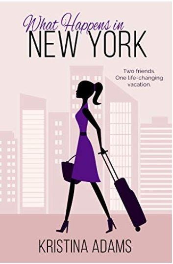 Kristina Adams - What Happens in New York - feel good romance - Free Download - Kindle Books @ amazon