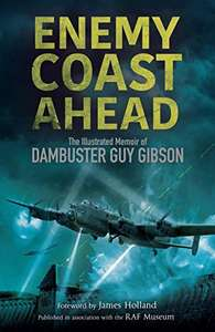 Enemy Coast Ahead: The Illustrated Memoir of Dambuster Guy Gibson Kindle Edition