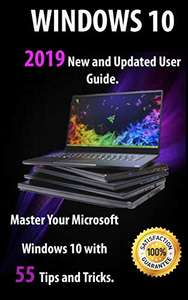 Windows 10: 2019 New and Updated User Guide. Master Your Microsoft Windows 10 with 55 Tips & Tricks Kindle Edition  - Free Download @ Amazon