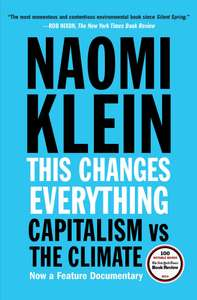 This Changes Everything: Capitalism vs. the Climate (Kindle Edition) by Naomi Klein - 99p @ Amazon UK