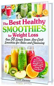 Best Healthy Smoothies for Weight Loss: Over 50 Low-Carb Smoothies For Feeling Great in Your Body Kindle Edition  - Free Download @ Amazon