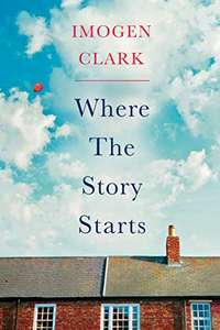 Where The Story Starts Kindle Edition by Imogen Clark £1 @ Amazon