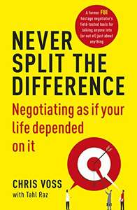 Never Split the Difference: Negotiating as if Your Life Depended on It - Kindle book £1.99 - Amazon