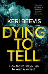 Dying to Tell by Keri Beevis only 99p Amazon (Kindle)