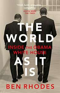 The World As It Is: Inside the Obama White House by Ben Rhodes - Kindle Edition £1.99 @ Amazon