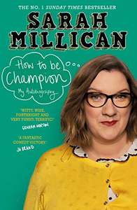 Sarah Millican - How to be Champion: The No.1 Sunday Times Bestselling Autobiography Kindle Edition  Was £4.99 Now Just 99p @ Amazon
