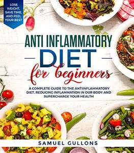 Anti inflammatory diet for beginners: A Complete Guide Kindle Edition - Free Download @ Amazon