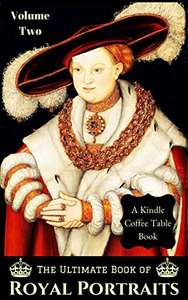The Ultimate Book of Royal Portraits: Volume Two.  Free Kindle edition @ Amazon