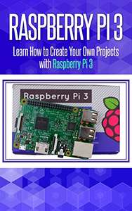 Raspberry Pi 3: Learn How to Create Your Own Projects with Raspberry Pi - Kindle Edition now Free @ Amazon