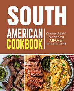 South American Food: 2 Spanish Recipes Cookbooks, covering food from All-Over the Latin World Kindle Edition now Free @ Amazon