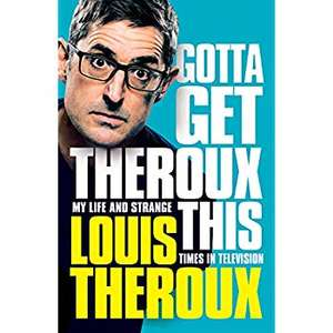 Gotta Get Theroux This: My life and strange times in television by Louis Theroux Hardback £10 in-store @ Tesco