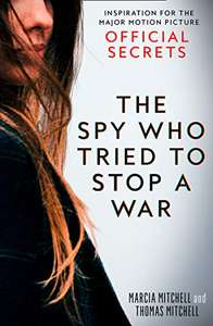 The Spy Who Tried to Stop a War: Inspiration for the Major Motion Picture Official Secrets Kindle Edition 99p @ Amazon