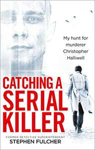Catching a Serial Killer: My hunt for murderer Christopher Halliwell by Stephen Fulcher Kindle Edition 99p @ Amazon