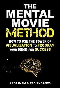 How to Use the Power of Visualization to Program Your Mind for Success: The Mental Movie Method (Raza Imam) - Free Kindle eBook @ Amazon