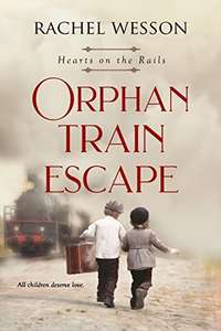 A Great Heart-Warming Read - Orphan Train Escape: The Orphan Train Series (Hearts On The Rails) Kindle Edition - Free Download @ Amazon