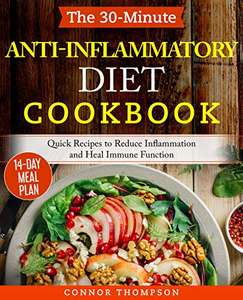 The 30-Minute Anti Inflammatory Diet Cookbook: Ready-To-Go Recipes to Reduce Inflammation - Kindle Edition - Free Download @ Amazon