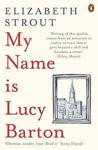 My Name Is Lucy Barton by Elizabeth Strout - Kindle Edition now 99p @ Amazon