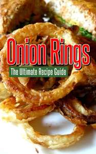 Onion Rings: The Ultimate Recipe Guide Kindle Edition - Free Download @ Amazon