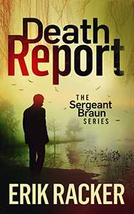 Death Report - The Sergeant Brad Braun Series, Book 1 Kindle Edition - Free download @ amazon