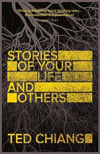 Stories of Your Life and Others Kindle Edition 99p at Amazon