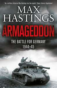 Max Hastings - Armageddon: The Battle for Germany 1944-45 (Kindle Edition) - 99p @ Amazon UK