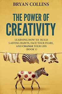 The Power of Creativity, Learning How to Build Lasting Habits, Face Your Fears and Change Your Life. Temporarily FREE on Kindle @ Amazon