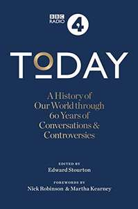 Today: A History of our World through 60 years of Conversations & Controversies by Edward Stourton (Author) Kindle Edition 99p @ Amazon
