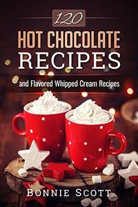 120 Hot Chocolate Recipes [Kindle Edition] - Free Download @ Amazon