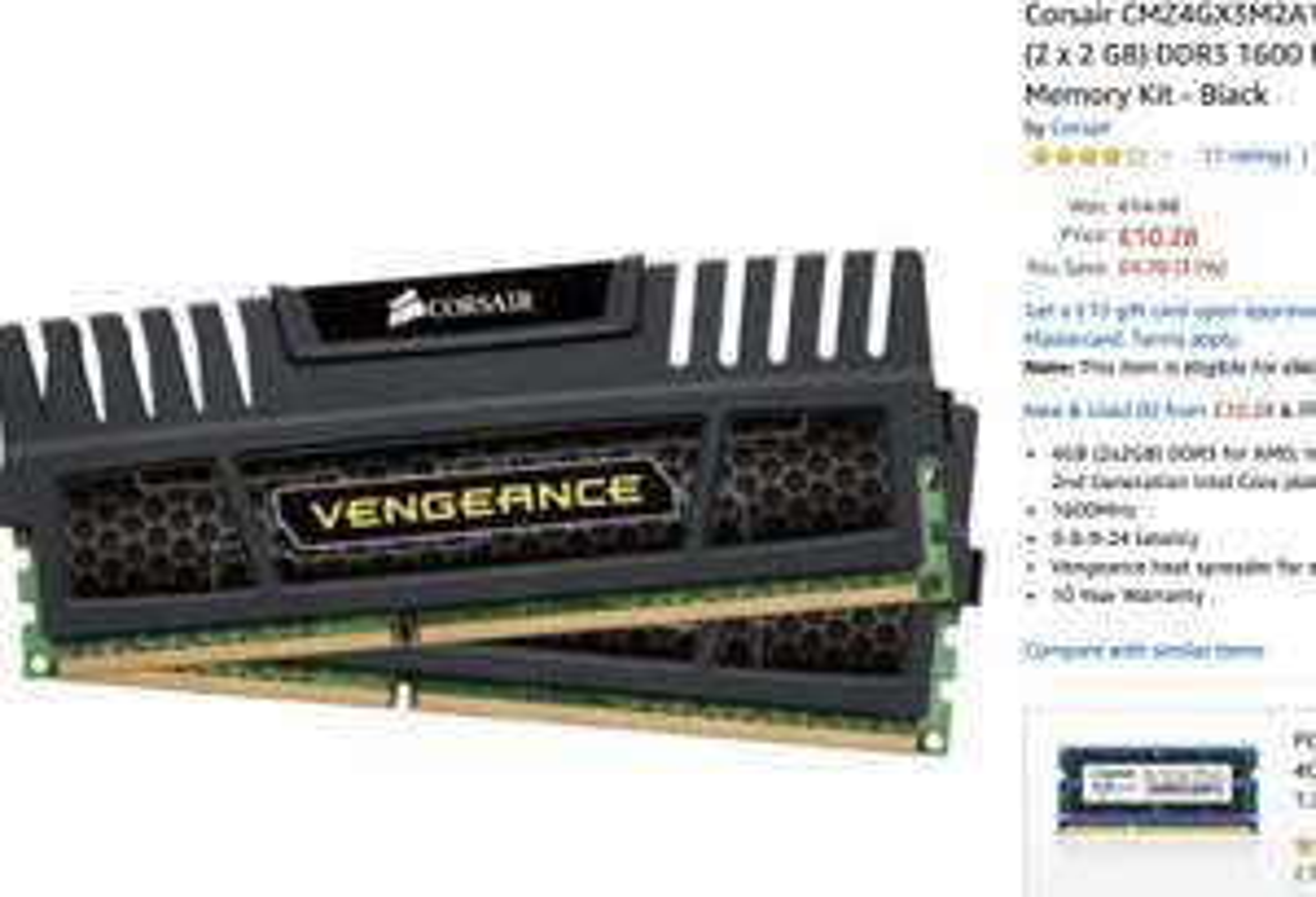 Corsair CMZ4GX3M2A1600C9 Vengeance 4 GB (2 x 2 GB) DDR3 1600 Mhz C9 XMP Performance Memory Kit Black £10.28 £ / £14.77 (nonPrime) Amazon