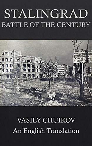 World War II.Stalingrad Battle of the Century (Vasily Chuikov): An English Translation Kindle Edition - Free Download @ Amazon