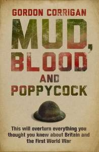 Mud, Blood and Poppycock: Britain and the Great War (CASSELL MILITARY PAPERBACKS) Kindle Edition 99p