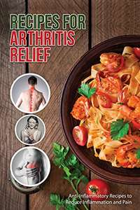 Recipes for Arthritis Relief: Anti-Inflammatory Recipes That Reduce Inflammation and Pain Kindle Edition - Free Download @ Amazon
