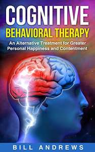 Cognitive Behavioral Therapy (CBT) (CBT Anxiety & Cognitive Psychology Series) Kindle Edition - Free Download @ Amazon