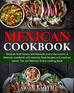 Free Kindle Book: Mexican Cookbook: mexican food history and Mexican every day cuisine