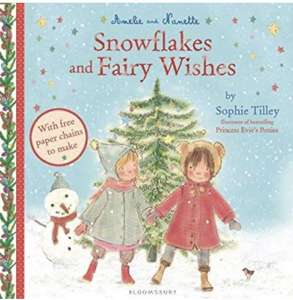 Amelie and Nanette: Snowflakes and Fairy Wishes by Sophie Tilley £1 + £2.99 delivery non prime 1-2 month wait @ Amazon