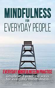 Mindfulness for everyday people: 2 Self-Help Mindfulness Books (Anna Fox) - Kindle Edition - now Free @ Amazon