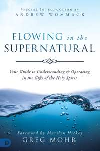 Flowing in the Supernatural: Your Guide to Understanding and Operating in the Gifts of the Holy Spirit Free Kindle Edition at Amazon