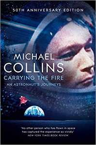 Carrying the Fire: An Astronaut's Journey by Michael Collins £0.99 kindle edition
