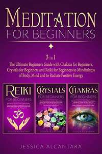 3 Books In One Meditation for Beginners: Ultimate Beginners Guide to Mindfulness Crystals,Chakras and Reiki Kindle Edition - Free @ Amazon