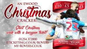 Adult tickets £10, Seniors £5, Juniors £1. Rovers vs Wigan Athletic on Monday 23rd December, kick-off 7.45pm