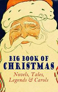 Big Book of Christmas Novels, Tales, Legends & Carols (Illustrated Edition) 450+ Titles in One Edition Kindle Edition - Free @ Amazon