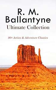 R. M. BALLANTYNE Ultimate Collection: 90+ Action & Adventure Classics: Western Novels, Sea Tales & Historical Thrillers - Free @ Amazon