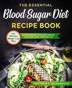 The Essential Blood Sugar Diet Recipe Book: Quick Recipes for Rapid Weight Loss and Long-Term Health with 4 Weeks Weight Loss Plan @ Kindle