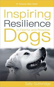 Inspiring Resilience in Fearful and Reactive Dogs Kindle Edition - Free Download @ Amazon