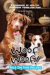 Woof Woof! Best Dog Food Recipes: A Cookbook of Healthy, Homemade Foods for Fido! Kindle Edition Free @ Amazon