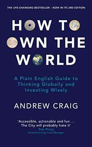 How to Own the World: A Plain English Guide to Thinking Globally and Investing Wisely - 99p @ Amazon - Kindle Book